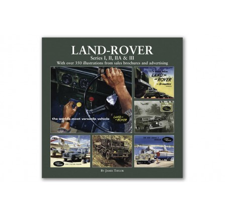 Land Rover Series 1 2 2A & 3 with Over 350 Illustrations from Sales Brochures and Advertising